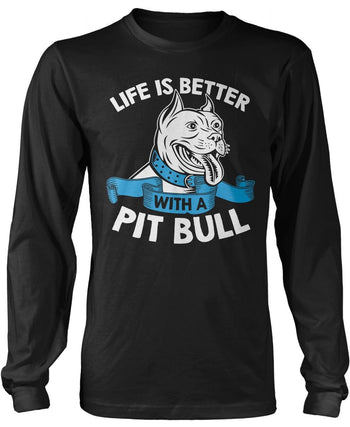 Life Is Better with a Pit Bull Longsleeve T-Shirt