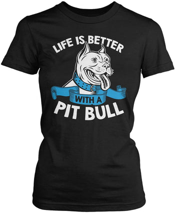 Life Is Better with a Pit Bull Women's Fit T-Shirt