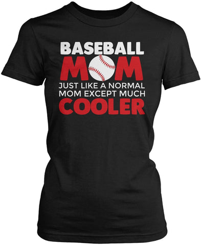 I'm a Baseball Mom Except Much Cooler Women's Fit T-Shirt