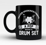 Never Underestimate a Pop with a Drum Set - Mug