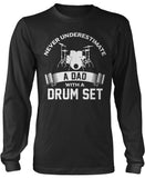 Never Underestimate a Dad with a Drum Set Long Sleeve T-Shirt