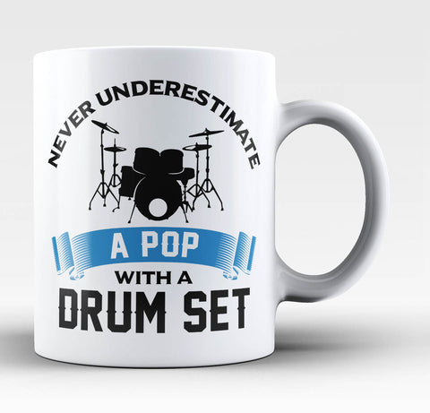 Never Underestimate a Pop with a Drum Set - Coffee Mug / Tea Cup