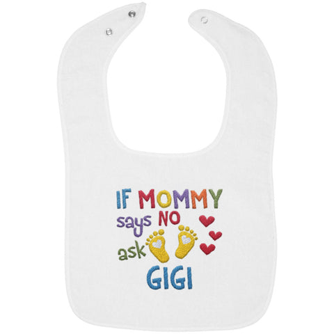 If Mommy Says No Ask Gigi - Embroidered Infant Bib