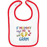 If Mommy Says No Ask Gram - Embroidered Infant Bib