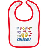 If Mommy Says No Ask Grandma - Embroidered Infant Bib
