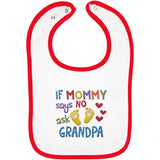 If Mommy Says No Ask Grandpa - Embroidered Infant Bib