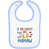 If Mommy Says No Ask Mamaw - Embroidered Infant Bib