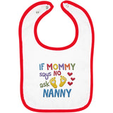 If Mommy Says No Ask Nanny - Embroidered Infant Bib