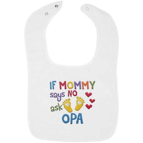 If Mommy Says No Ask Opa - Embroidered Infant Bib