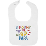 If Mommy Says No Ask Papa - Embroidered Infant Bib