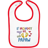If Mommy Says No Ask Papaw - Embroidered Infant Bib