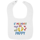 If Mommy Says No Ask Pappy - Embroidered Infant Bib