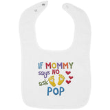 If Mommy Says No Ask Pop - Embroidered Infant Bib