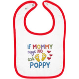 If Mommy Says No Ask Poppy - Embroidered Infant Bib