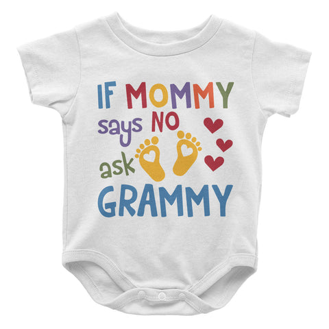 If Mommy Says No Ask Grammy - Baby Onesie