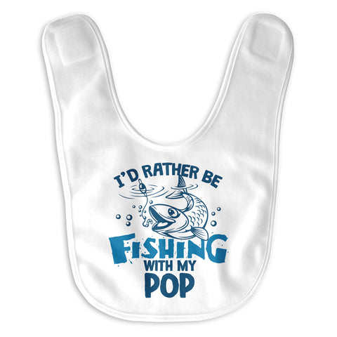 I'd rather be fishing with Pop - Baby Bib