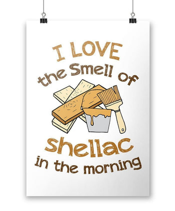 I Love the Smell of Shellac In the Morning - Poster - Posters