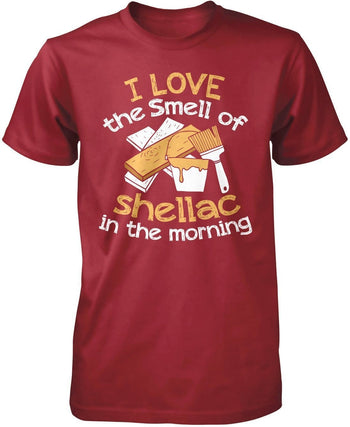 I Love the Smell of Shellac In the Morning - T-Shirts
