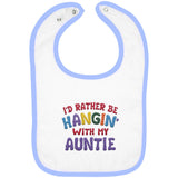 I'd Rather Be Hangin' with My Auntie - Embroidered Infant Bib