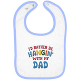 I'd Rather Be Hangin' with My Dad - Embroidered Infant Bib
