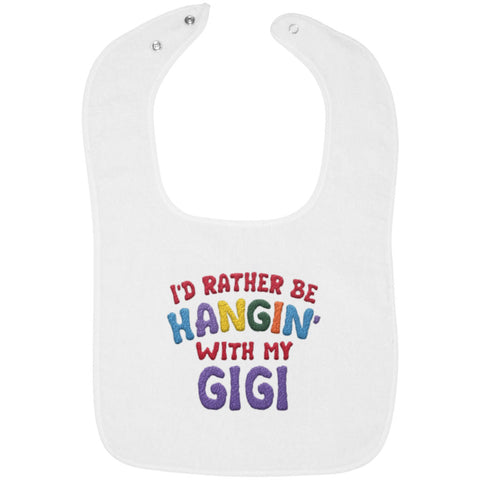 I'd Rather Be Hangin' with My Gigi - Embroidered Infant Bib
