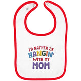 I'd Rather Be Hangin' with My Mom - Embroidered Infant Bib