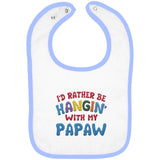I'd Rather Be Hangin' with My Papaw - Embroidered Infant Bib