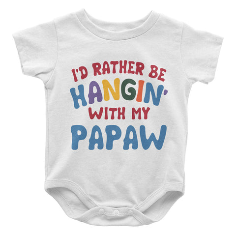 I'd Rather Be Hangin' with My Papaw - Baby Onesie
