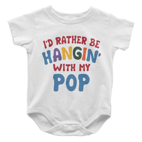 I'd Rather Be Hangin' with My Pop - Baby Onesie