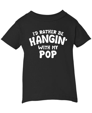 I'd Rather Be Hangin' with My Pop - Infant T-Shirt