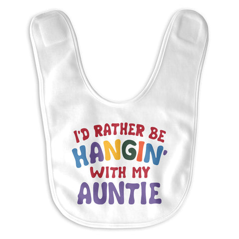 I'd Rather Be Hangin' with My Auntie - Baby Bib