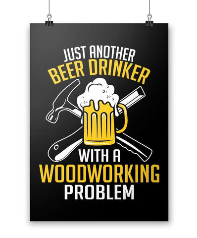 Beer Drinker with a Woodworking Problem - Poster - Posters