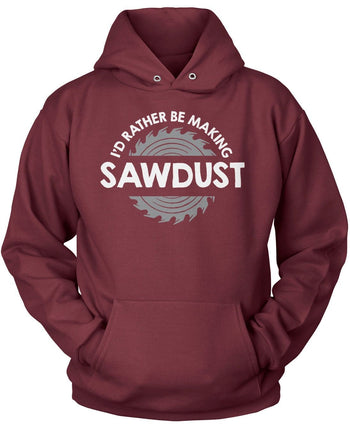I'd Rather Be Making Sawdust - Pullover Hoodie / Maroon / S