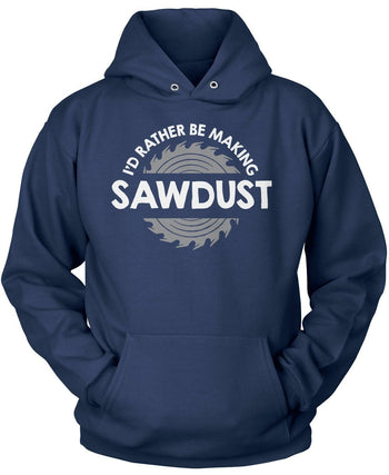 I'd Rather Be Making Sawdust - Pullover Hoodie / Navy / S