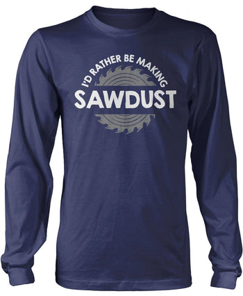 I'd Rather Be Making Sawdust - Long Sleeve T-Shirt / Navy / S