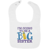 I'm Going to Be a Big Sister - Embroidered Infant Bib