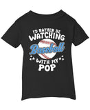 I'd Rather Be Watching Baseball with Pop - Infant T-Shirt