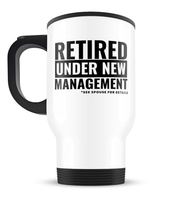 Retired, Under New Management - Travel Mug - [variant_title]