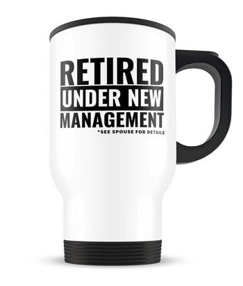 Retired, Under New Management - Travel Mug