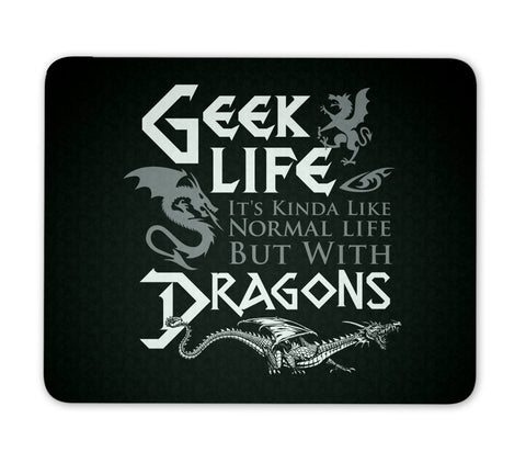 Geek Life. It's Kinda Like Normal Life But with Dragons - Mouse Pad