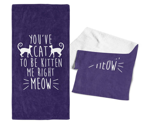 You've Cat To Be Kitten Me Right Meow - Gym / Kitchen Towel