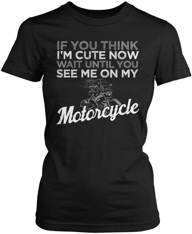 Wait Until You See Me On My Motorcycle Women's Fit T-Shirt