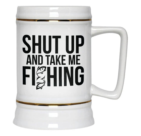 Shut Up and Take Me Fishing - Beer Stein