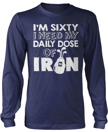I'm (Age) I Need My Daily Dose of Iron - T-Shirt - Long Sleeve T-Shirt / Navy / S