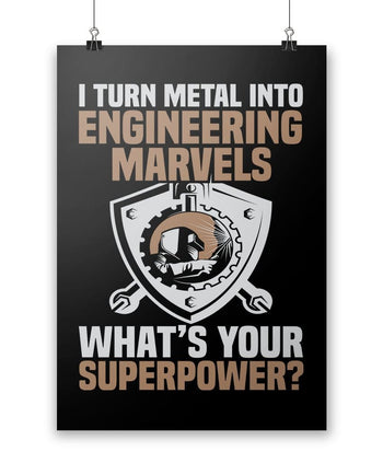 "I Turn Metal Into Engineering Marvels - Poster - Black / Small - 12"" x 17"""