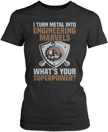 I Turn Metal Into Engineering Marvels - T-Shirts