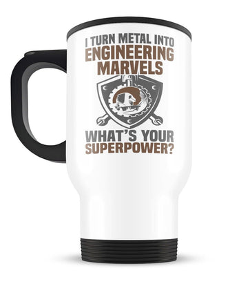 I Turn Metal Into Engineering Marvels - Travel Mug - [variant_title]