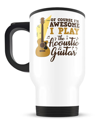 I'm Awesome I Play Acoustic Guitar - Travel Mug - [variant_title]