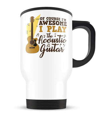 I'm Awesome I Play Acoustic Guitar - Travel Mug