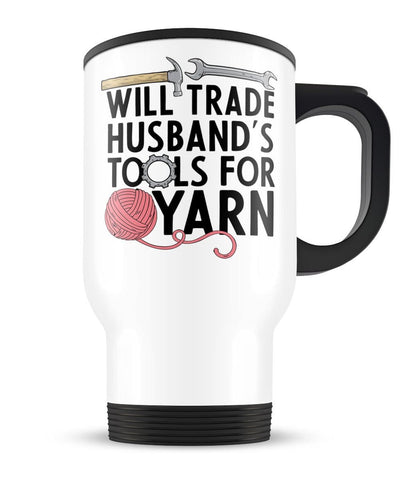 Will Trade Husband's Tools for Yarn - Travel Mug